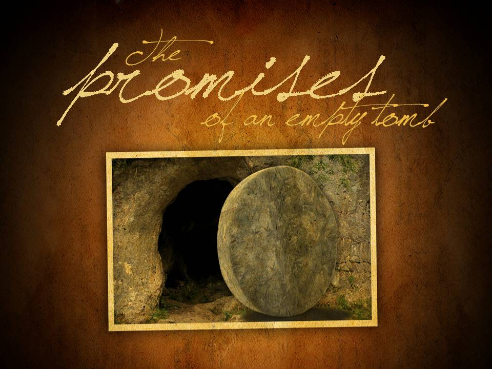 The Promises Of An Empty Tomb
