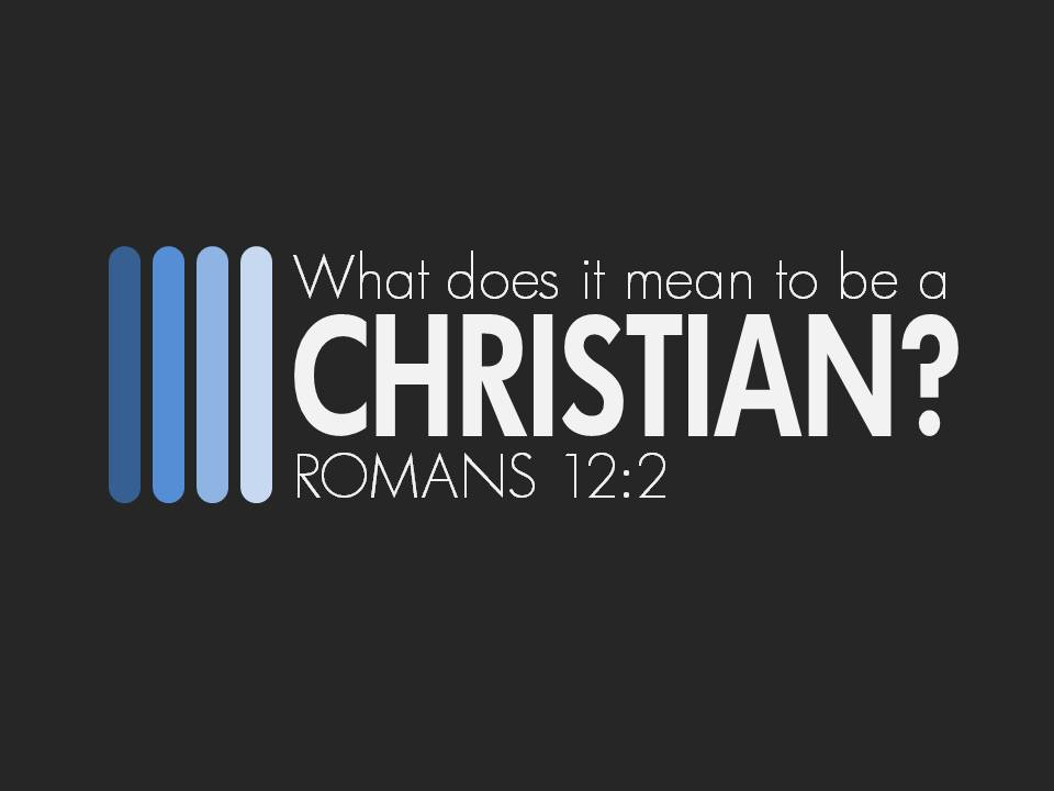What Does It Mean To Be A Christian - Sharing The Good ...