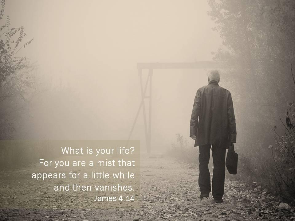 Life Vanishes Like A Mist So Live It To Gods Glory