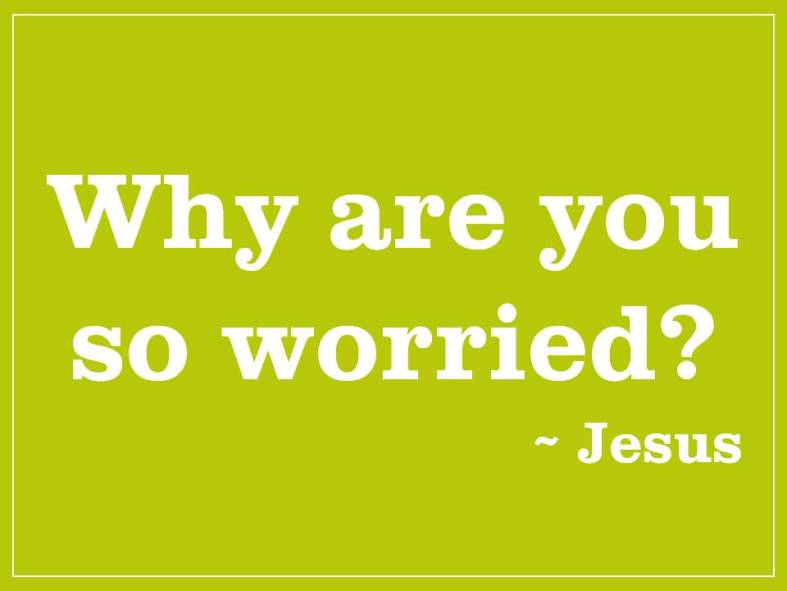 Jesus Worry Luke 12.25